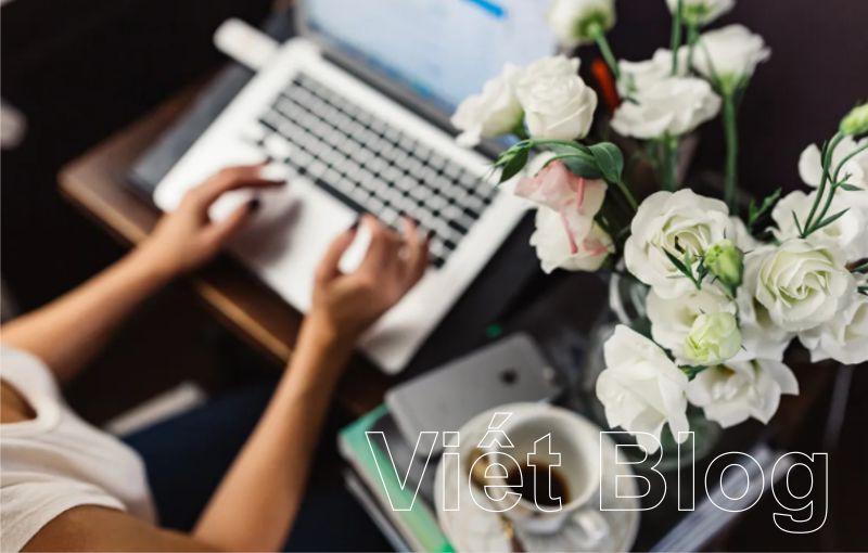 Hướng Dẫn Viết Blog Siêu Đơn Giản Cho Người Mới